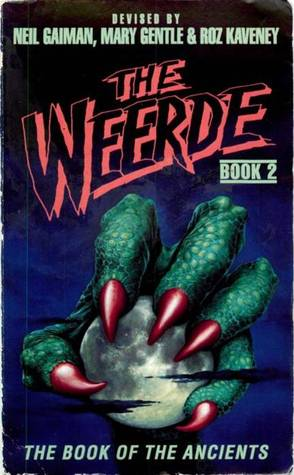The Weerde: The Book of the Ancients, Book 2 by Paula Wakefield, Liz Holliday, Molly Brown, Marcus L. Rowland, Elizabeth M. Young, Graham Higgins, Charles Stross, David Langford, Mary Gentle, Colin Greenland, Roz Kaveney, Michael Ibeji, Stephen Baxter, Neil Gaiman