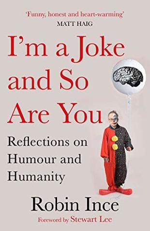I'm a Joke and So Are You: Reflections on Humour and Humanity by Stewart Lee, Robin Ince