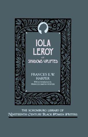 Iola Leroy: Or Shadows Uplifted by Frances Ellen Watkins Harper