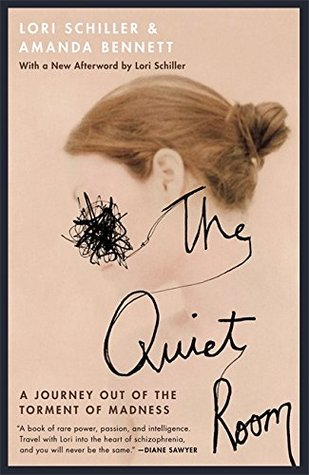 The Quiet Room: A Journey Out of the Torment of Madness by Lori Schiller, Amanda Bennett