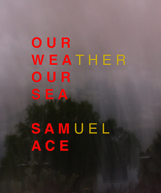 Our Weather Our Sea by Samuel Ace