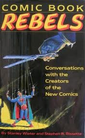 Comic Book Rebels: Conversations with the Creators of the New Comics by Stephen R. Bissette, Stanley Wiater
