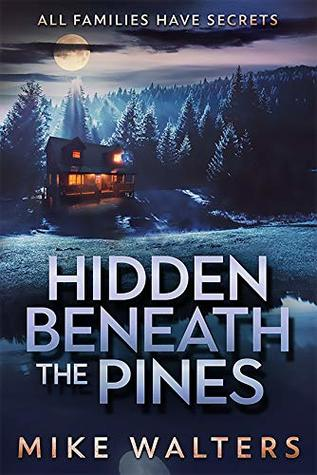 Hidden Beneath the Pines: All Families Have Secrets by Mike Walters