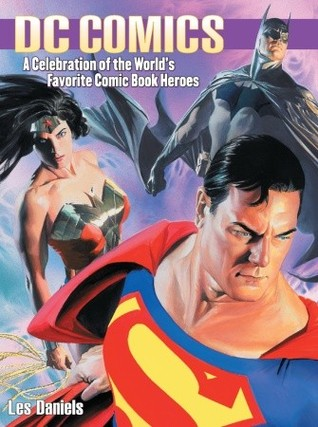 DC Comics: A Celebration of the World's Favorite Comic Book Heroes by Les Daniels
