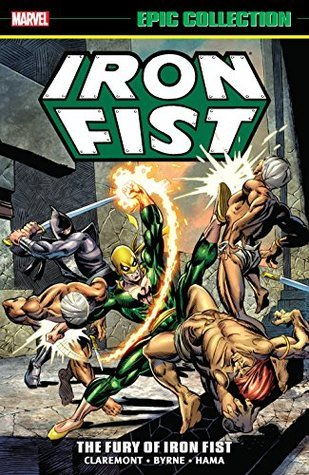 Iron Fist Epic Collection: The Fury of Iron Fist by Arvell Jones, Doug Moench, Larry Hama, Gil Kane, Tony Isabella, Len Wein, John Byrne, Roy Thomas, Pat Broderick, Chris Claremont