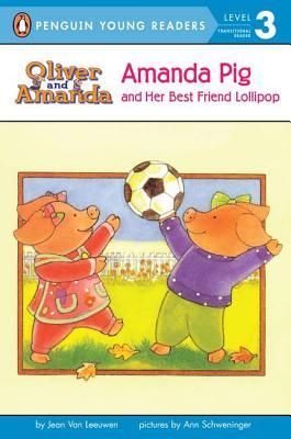 Amanda Pig and Her Best Friend Lollipop by Jean Van Leeuwen