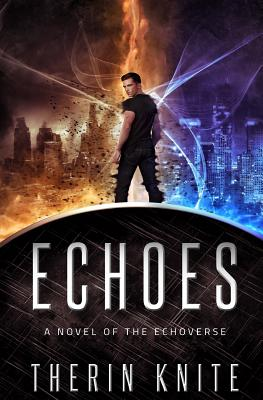 Echoes: A Novel of the Echoverse by Therin Knite