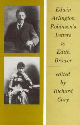 Edwin Arlington Robinson's Letters to Edith Brower by Edwin Arlington Robinson