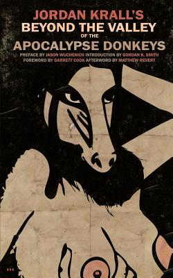 Beyond the Valley of the Apocalypse Donkeys by Jason Wuchenich, Matthew Revert, Garrett Cook, Jordan Krall, Gordon K. Smith