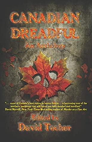 Canadian Dreadful: An Anthology by Pat Flewwelling, Repo Kempt, Colleen Anderson, Nancy Kilpatrick, Jen Frankel, Tyner Gillies, Caitlin Marceau, David Tocher, Karen Dales
