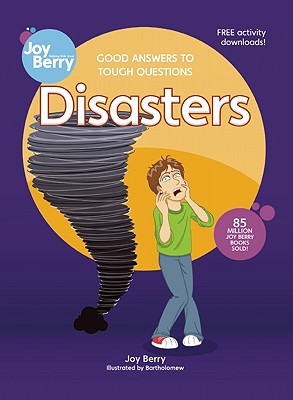 Good Answers to Tough Questions: Disasters by Joy Berry