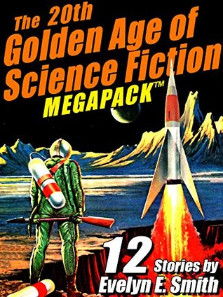 The 20th Golden Age of Science Fiction MEGAPACK ™ by Evelyn E. Smith