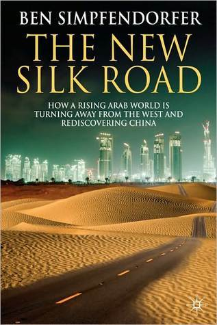 The New Silk Road: How a Rising Arab World Is Turning Away from the West and Rediscovering China by Ben Simpfendorfer