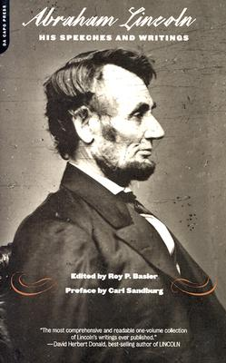 Abraham Lincoln, His Speeches and Writings by Roy Basler, Carl Sandburg
