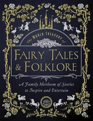 The World Treasury of Fairy Tales & Folklore - Custom: A Family Heirloom of Stories to Inspire & Entertain by Joanna Gilar, Rose Williamson, William Gray