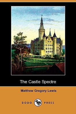 The Castle Spectre (Dodo Press) by Matthew Gregory Lewis