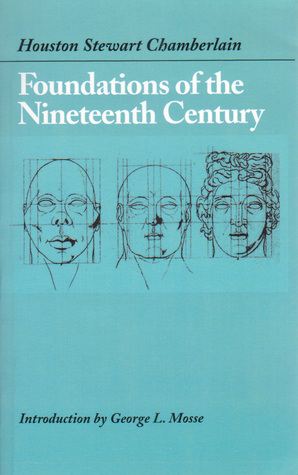 Foundations of the Nineteenth Century by George L. Mosse, Houston Stewart Chamberlain