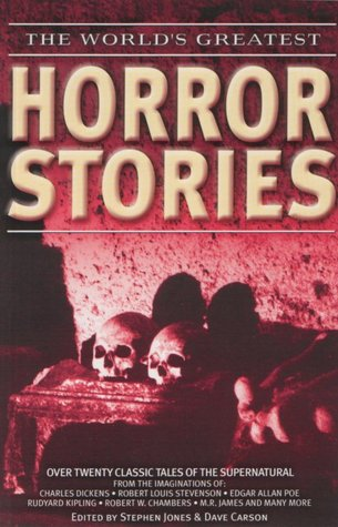 The World's Greatest Horror Stories by M.R. James, Stephen Jones, Robert W. Chambers, Dave Carson, Charles Dickens, Edgar Allan Poe, Rudyard Kipling