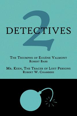 2 Detectives: The Triumphs of Eugène Valmont / Mr. Keen, the Tracer of Lost Persons by Robert Barr, Robert W. Chambers