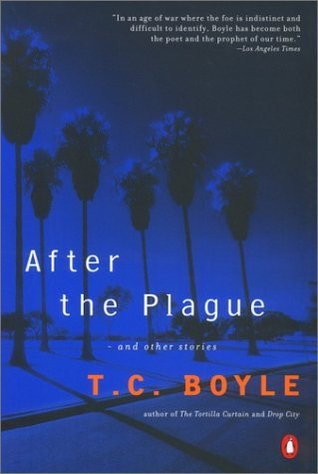 After the Plague: and Other Stories by T. Coraghessan Boyle