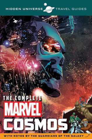 Hidden Universe Travel Guides: The Complete Marvel Cosmos: With Notes by the Guardians of the Galaxy by Marc Sumerak