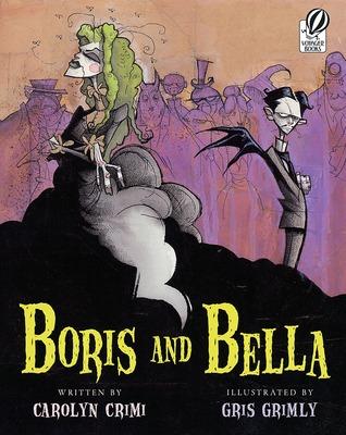 Boris and Bella by Gris Grimly, Carolyn Crimi