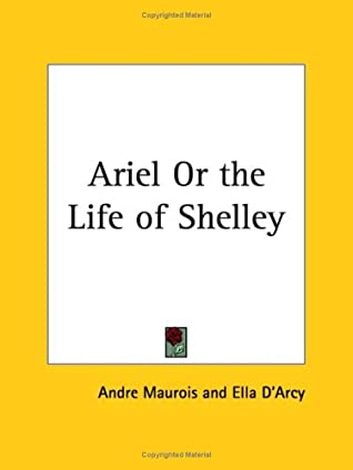 Ariel or the Life of Shelley by André Maurois
