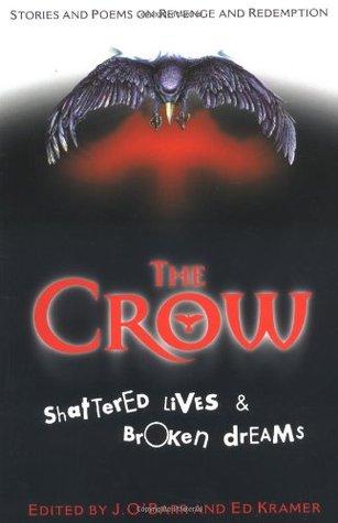 The Crow:Shattered Lives & Broken Dreams by James O'Barr, Edward E. Kramer