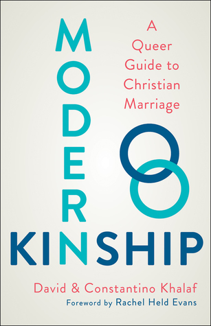 Modern Kinship: A Queer Guide to Christian Marriage by David Khalaf, Rachel Held Evans, Constantino Khalaf