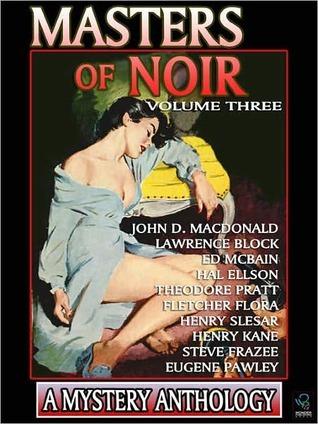 Masters of Noir: Volume Three by John D. MacDonald, Theodore Pratt, Henry Kane, Lawrence Block, Eugene Pawley, Fletcher Flora, Ed McBain, Steve Frazee, Hal Ellson, Henry Slesar