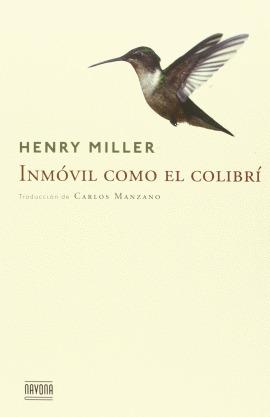 Inmóvil como el colibrí by Henry Miller