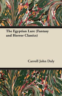 The Egyptian Lure (Fantasy and Horror Classics) by Carroll John Daly