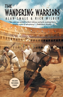 The Wandering Warriors by Rick Wilber, Alan Smale