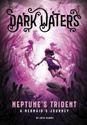 Neptune's Trident: A Mermaid's Journey by Julie Gilbert