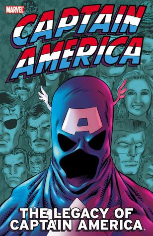 Captain America: The Legacy of Captain America by Mark Gruenwald, Ed Brubaker, Joe Simon, Steve Englehart, Frank Robbins, Roy Thomas, John Romita Sr., Stan Lee, Jack Kirby, Sal Buscema