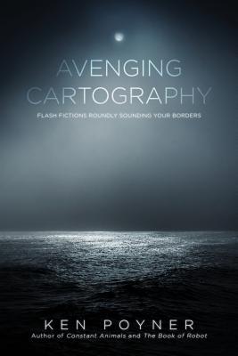Avenging Cartography by Ken Poyner