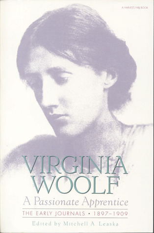 A Passionate Apprentice: The Early Journals, 1897-1909 by Virginia Woolf