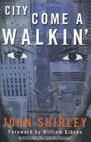 City Come a-Walkin by William Gibson, John Shirley