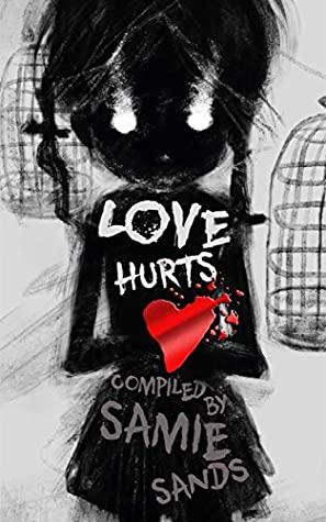 Love Hurts by Thomas M. Malafarina, Stefan Vucak, Andy Lockwood, Armand Rosamilia, Katie Jaarsveld, Samie Sands, Alex Bailey, Ryan Colley, Alex Winck, Rick Eddy