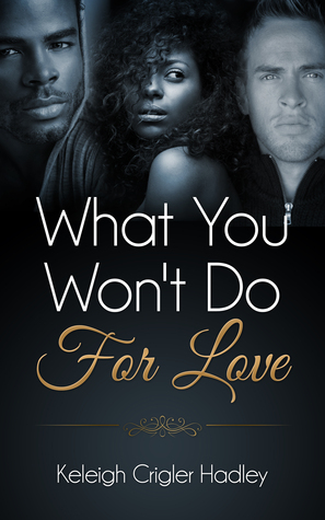 What You Won't Do for Love by Keleigh Crigler Hadley