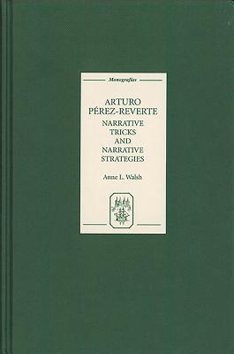Arturo Pérez-Reverte: Narrative Tricks and Narrative Strategies by Anne L. Walsh