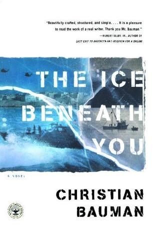 The Ice Beneath You: A Novel by Christian Bauman