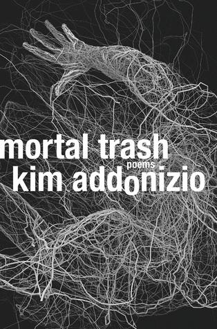 Mortal Trash: Poems by Kim Addonizio