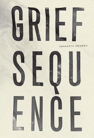 Grief Sequence by Prageeta Sharma