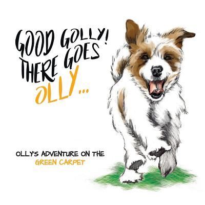 Good Golly There Goes Olly: Olly's Green Carpet Adventure by Miranda Dyson, Karen Parker