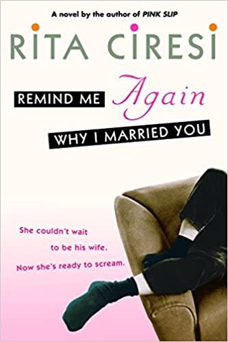 Remind Me Again Why I Married You by Rita Ciresi