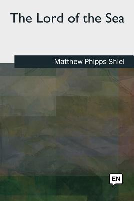 The Lord of the Sea by Matthew Phipps Shiel