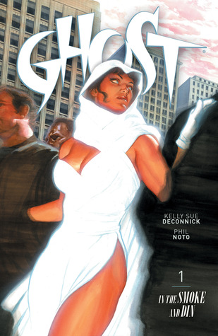 Ghost Volume 1: In the Smoke and Din by Jenny Frison, Alex Ross, Kelly Sue DeConnick, Phil Noto, Patrick Thorpe