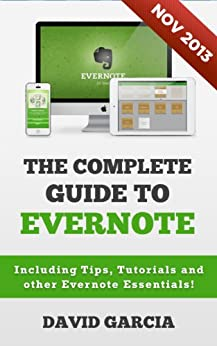 The Complete Guide to Evernote: Including Tips, Tutorials and other Evernote Essentials! by David Garcia