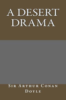 A Desert Drama by Arthur Conan Doyle
